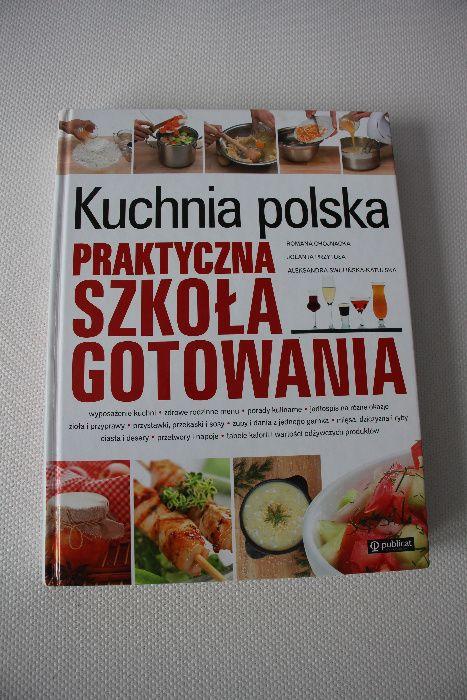 Kuchnia Polska Praktyczna Szkola Gotowania Ksiazka Kucharska Wroclaw Psie Pole Olx Pl