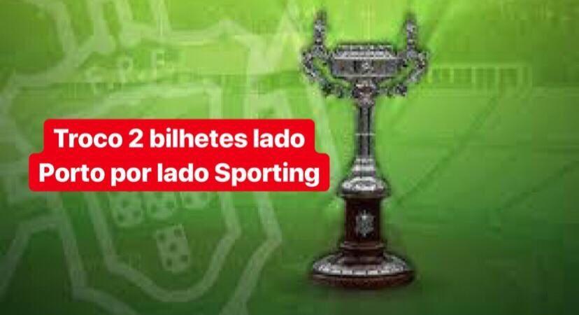 Troco 2 bilhetes taça lado Porto por lado Sporting