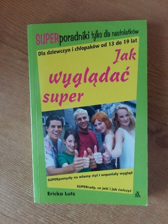 """""""Jak wyglądać super"""" - poradnik dla nastolatków"""