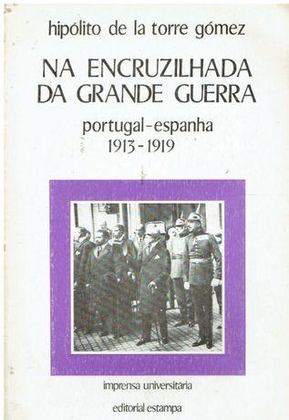 8508 - Na Encruzilhada da Grande Guerra Portugal - Espanha 1913 / 1919