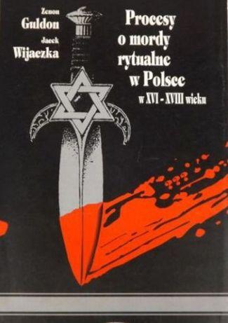 Procesy o mordy rytualne w Polsce w XVI-XVIII wieku Guldon, Wijaczka