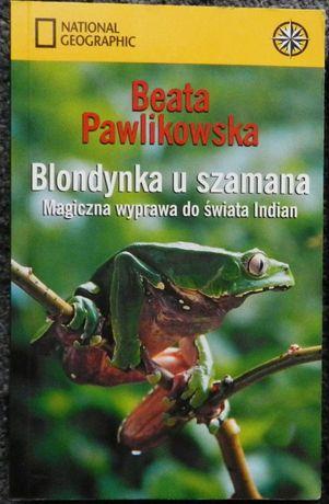 Pawlikowska B. - Blondynka u szamana magiczna wyprawa do świata Indian