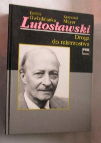 Lutosławski. Droga do mistrzostwa twarda oprawa 2004r