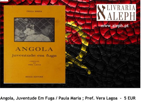 Angola, Juventude Em Fuga / Paula Maria ; Pref. Vera Lagoa