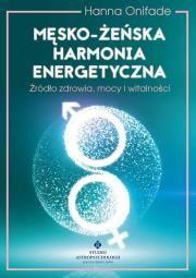 Męsko żeńska harmonia energetyczna Autor: Gryzińska-Onifade Hanna