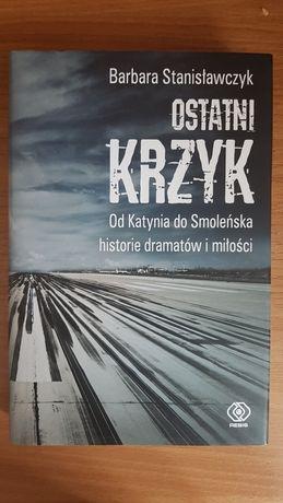 """Barbara Stanisławczyk """"Ostatni krzyk. Od Katynia do Smoleńska"""""""