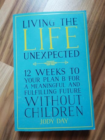 Książka Jody Day - Living the life unexpected. 12 weeks to your plan B