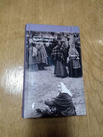 Bieżeństwo 1915. Zapomniani uchodźcy. Aneta Prymaka-Oniszk