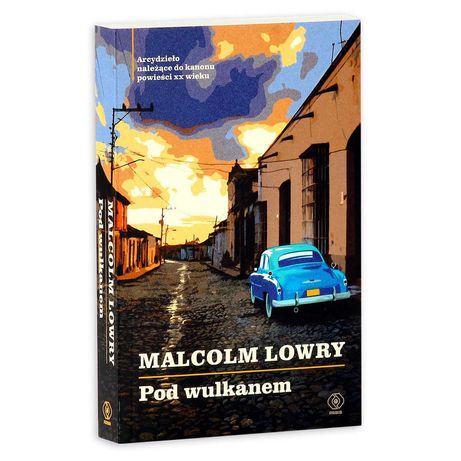 Pod wulkanem Malcolm Lowery literatura piękna