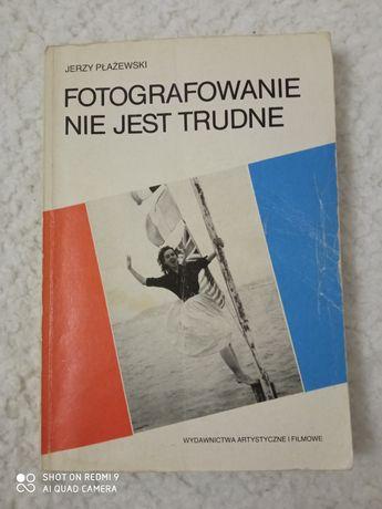 Fotografowanie nie jest trudne. Jerzy Płażewski
