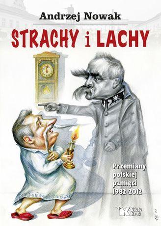 Andrzej Nowak: Strachy i Lachy. Przemiany polskiej pamięci do 2012