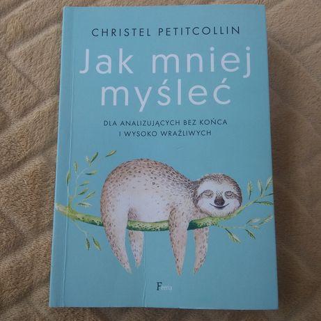 Książka Jak mniej myśleć Christel Petitcollin