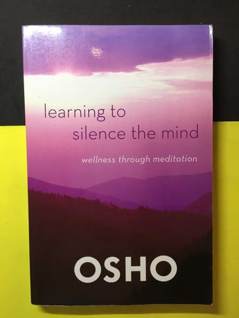 Osho - Learning to Silence The Mind Wellness Through Meditation