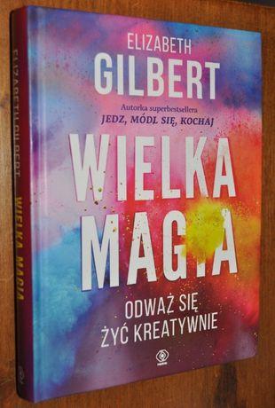 Wielka magia - Odważ się żyć kreatywnie - Elizabeth Gilbert