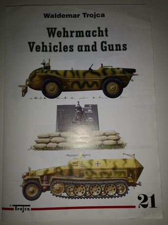 Wehrmacht Vehicles and Guns Waldemar Trojca nr 21
