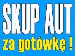 Skup Aut Złomowanie Auto Kasacja każdy stan i marka do 20.000 zł !!!