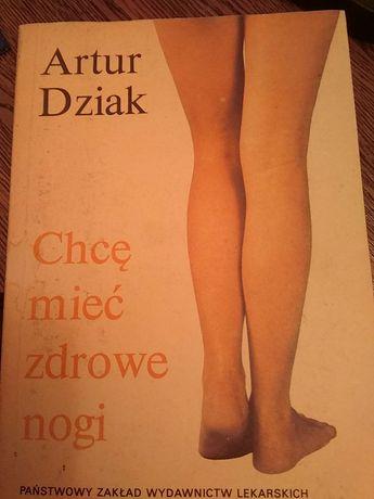 A. Dziak Chcę mieć zdrowe nogi