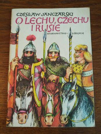 O Lechu, Czechu i Rusie - Czesław Janczarski