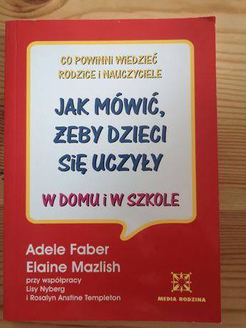 """""""Jak mówić, żeby dzieci się uczyły"""" Faber Mazlish"""
