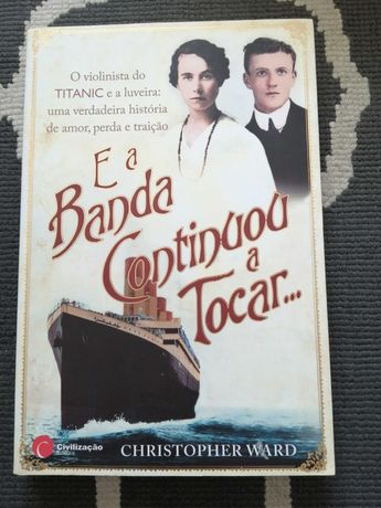 E a banda continuou a tocar - C. Ward - História da banda do Titanic