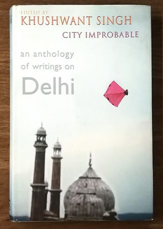 an anthology of writings on delhi, khushwant singh, city improbable