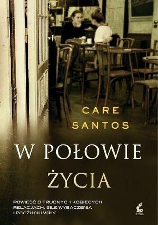 W połowie życia - Care Santos Cudowna powieść