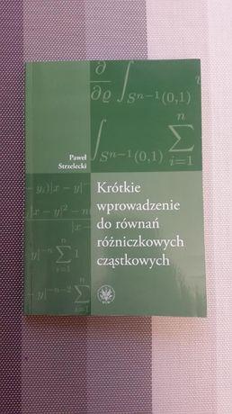 Krótkie wprowadzenie do równań różniczkowych cząstkowych. P.Strzelecki