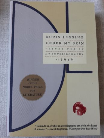 UNDER MY SKIN. Volume One of my Autobiography, to 1949. Doris Lessing