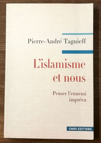 l`islamisme et nous, pierre-andré taguieff, cnrs editions