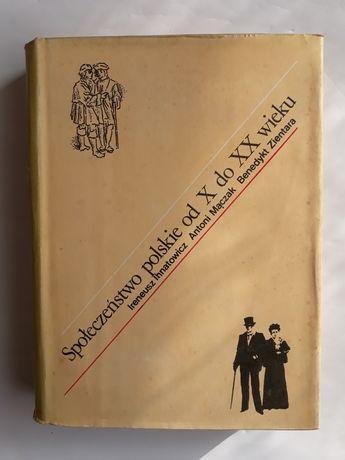 Społeczeństwo polskie od X do XX wieku; I. Ihnatowicz, A. Mączak, B. Z