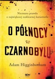 O północy w Czarnobylu Nieznana prawda ... Autor: Higginbotham Adam