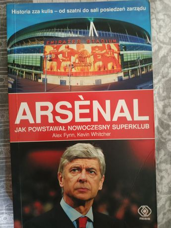 Arsenal Jak powstawał nowoczesny superklub