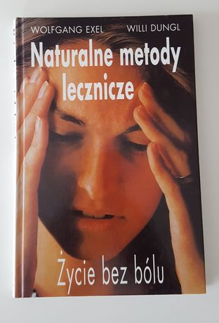 Naturalne metody lecznicze * Wolfgang Exel, Willi Dungl * 1995 ***