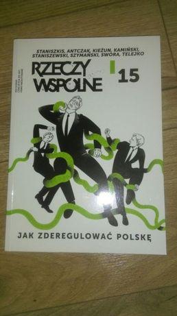 Rzeczy Wspólne '15 * Jak zderegulować Polskę * Staniszkis * Antczak