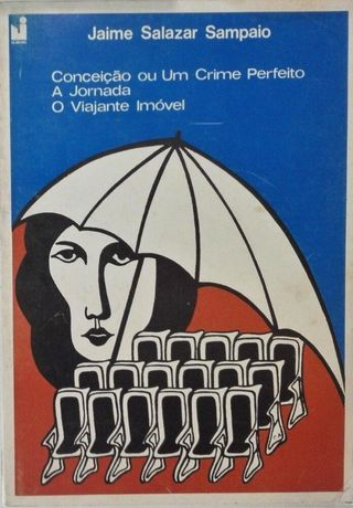 Conceição ou um crime perfeito ; A jornada ; O viajante imóvel / Jaime Salazar Sampaio