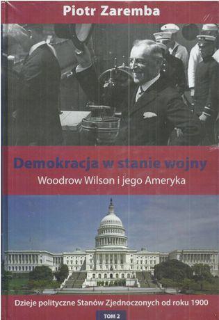 Demokracja w stanie wojny. Woodrow Wilson i jego Ameryka.