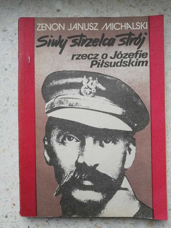 Siwy strzelca strój - rzecz o Józefie Piłsudskim