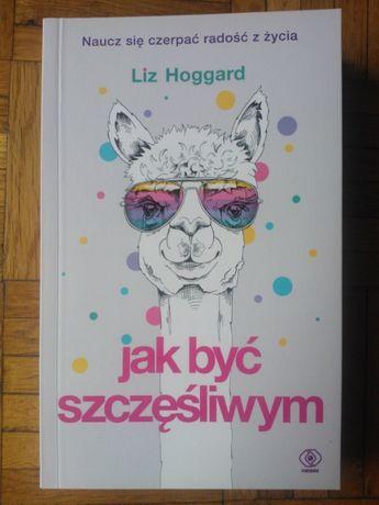 Liz Hoggard - Jak być szczęśliwym