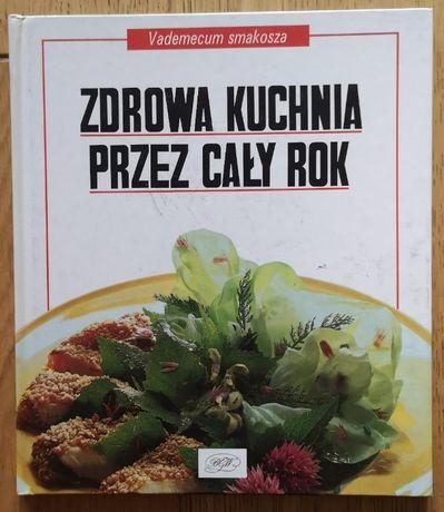 Zdrowa kuchnia przez cały rok Vademecum smakosza