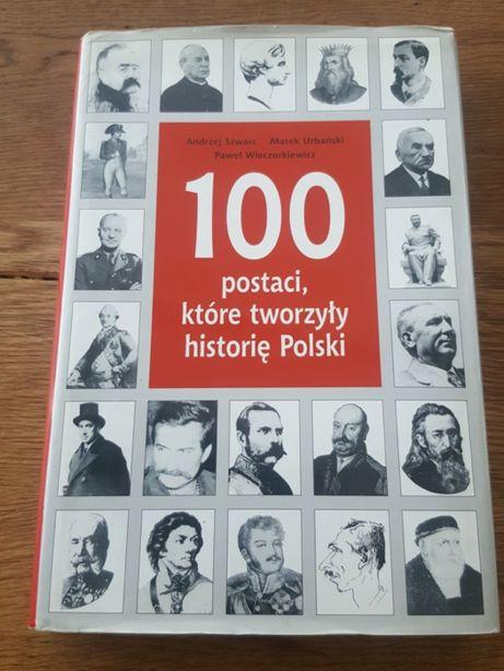 100 postaci, które tworzyły historię Polski - A. Szwarc, M. Urbański