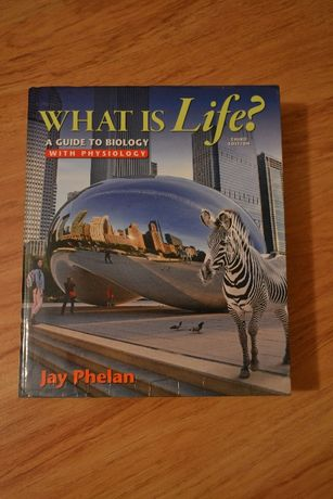 What is life? A Guide to Biology (3rd Edition) - Jay Phelan