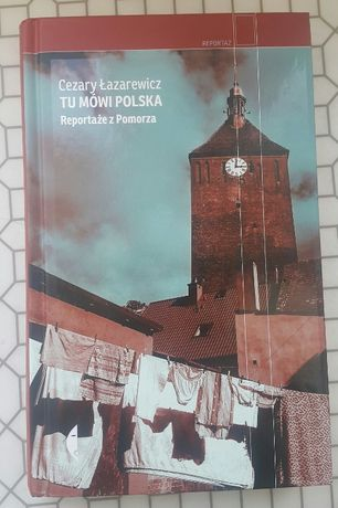 Tu mówi Polska. Reportaże z Pomorza C. Łazarewicz + autograf
