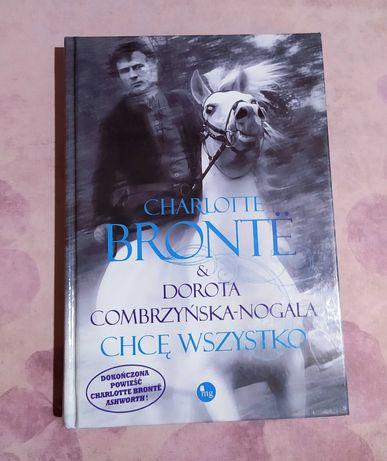 Ashworth - Charlotte Bronte, Chcę wszystko  - D. Combrzyńska-Nogala