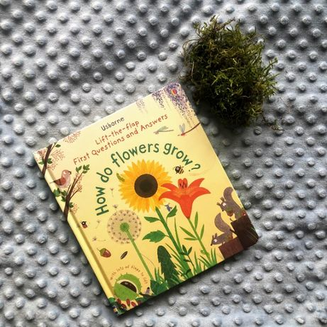 Lift-the-Flap First Questions and Answers How do flowers grow? Usborne