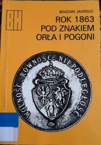 Bogdan Jagiełło Rok 1863 pod znakiem Orła i Pogoni