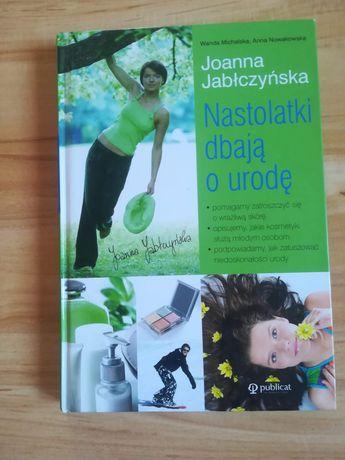 Książka Nastolatki dbają o urodę Joanna Jabłczyńska