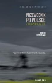 Przewodnik po Polsce z filozofią w tle GÓRNY ŚLĄSK TOM 3