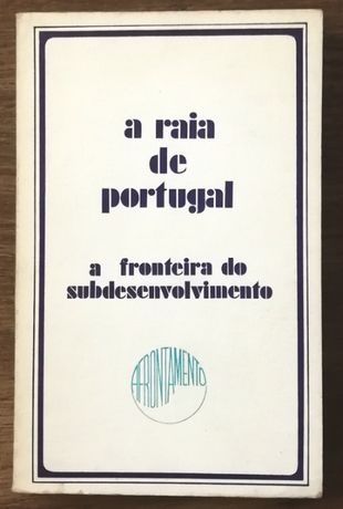 a raia de portugal, a fronteira do subdesenvolvimento, afrontamento