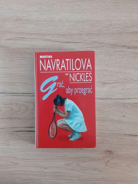 Grać, aby przegrać - Martina Navratilova, Liz Nickles