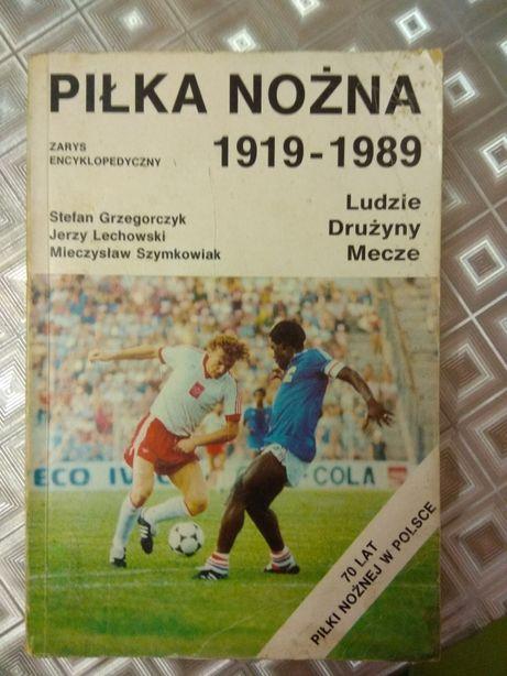 Piłka nożna 1919- 1989 zarys encyklopedyczny ludzie drużyny mecze